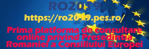 https://ro2019.pes.ro/ Prima Platformă de consultare online privind Președinția României a Consiliului UE lansata de PES activists Romania